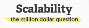Scalability: The million dollar question.